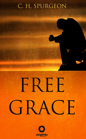 Free Grace ebook by C.H. Spurgeon
