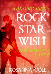The Curvy Girl's Rock Star Wish 2 ebook by Rosanna Cole