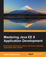 Mastering Java EE 8 Application Development ebook by Kapila Bogahapitiya