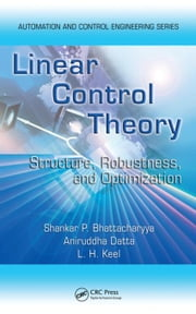 Linear Control Theory: Structure, Robustness, and Optimization ebook by Bhattacharyya, Shankar P.