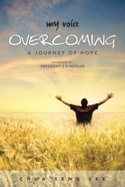 My Voice: Overcoming - A Journey of Hope ebook by Chua Seng Lee