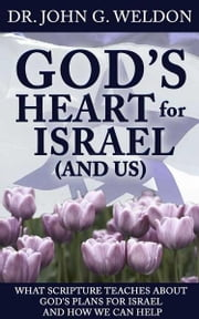 Gods Heart for Israel (and Us) ebook by Weldon, John