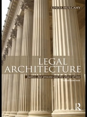 Legal Architecture - Justice, Due Process and the Place of Law ebook by Linda Mulcahy