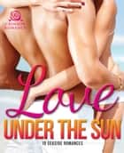 Love Under the Sun - 10 Seaside Romances ebook by Heather Rodney-Diaz, Peggy Gaddis, Caroline Carter,...