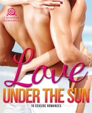 Love Under the Sun - 10 Seaside Romances ebook door Heather Rodney-Diaz, Peggy Gaddis, Caroline Carter,...
