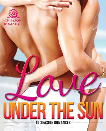 Love Under the Sun - 10 Seaside Romances ebook by Heather Rodney-Diaz,Peggy Gaddis,Caroline Carter,Eva Shaw,Christy Newton,Diana Jean,Dana Volney,Casey Dawes,Nicole Flockton,Jennifer DeCuir