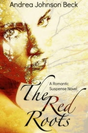 The Red Roots: The Ladies Of Amaranthine ebook by Andrea Johnson Beck