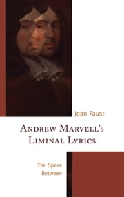 Andrew Marvell's Liminal Lyrics - The Space Between ebook by Joan Faust