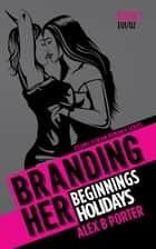Branding Her 1 : Beginnings & Holidays [E01 & E02] - BRANDING HER : Steamy Lesbian Romance Series, #1 ebook by Alex B Porter