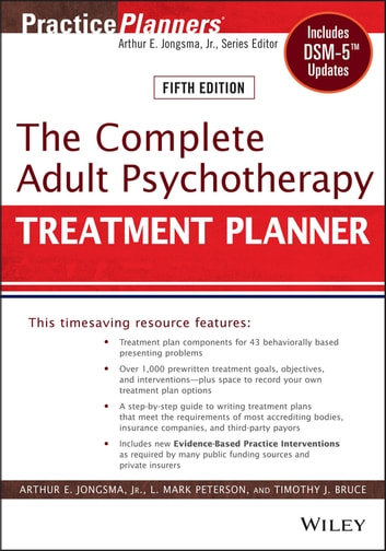 The Complete Adult Psychotherapy Treatment Planner - Includes DSM-5 Updates ebook by Arthur E. Jongsma Jr.,L. Mark Peterson,Timothy J. Bruce
