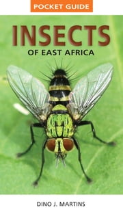 Pocket Guide Insects of East Africa ebook by Dino J. Martins