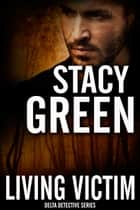 Living Victim (Delta Detectives/Cage Foster #1) - A Delta Detectives/Cage Foster Mystery ebook by Stacy Green