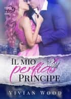 Il mio perfido principe - Denmark Royals #1 eBook by Vivian Wood