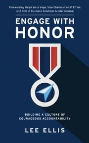 Engage with Honor - Building a Culture of Courageous Accountability ebook by Lee Ellis