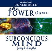 Power of Your Subconscious Mind, The audiobook by Joseph Murphy