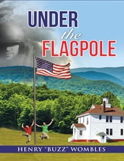 "Under the Flagpole ebook by Henry ""Buzz"" Wombles"