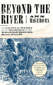 Beyond the River - The Untold Story of the Heroes of the Underground ebook by Ann Hagedorn