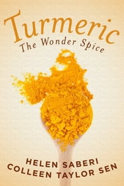 Turmeric - Great Recipes Featuring the Wonder Spice that Fights Inflammation and Protects Against Disease ebook by Colleen Taylor Sen,Helen Saberi