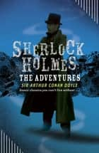 Sherlock Holmes: The Adventures ebook by Arthur Conan Doyle