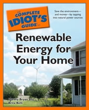 The Complete Idiot's Guide to Renewable Energy for Your Home ebook by Harvey Bryan,Brita Belli