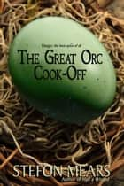 The Great Orc Cook-Off ebook by Stefon Mears