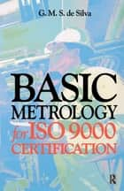 Basic Metrology for ISO 9000 Certification ebook by G. M. S. de Silva