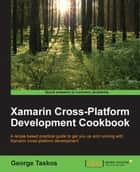 Xamarin Cross-Platform Development Cookbook ebook by George Taskos