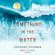 Something in the Water - A Novel audiobook by Catherine Steadman, Catherine Steadman