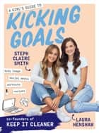A Girl's Guide to Kicking Goals ebook by Steph Claire Smith, Laura Henshaw