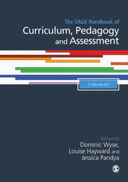 The SAGE Handbook of Curriculum, Pedagogy and Assessment ebook by Professor Dominic Wyse,Ms. Louise Hayward,Ms. Jessica Pandya