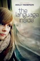 The Language Inside ebook by Holly Thompson