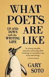 What Poets Are Like - Up and Down with the Writing Life ebook by Gary Soto