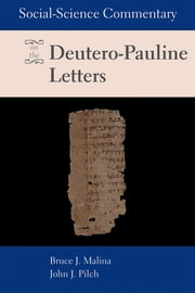 Social Science Commentary on the Deutero-Pauline Letters ebook by Bruce J. Malina,John J. Pilch