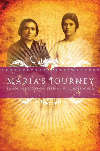 Maria's Journey ebook by Ramon Arredondo,Trisha Hull Arredondo