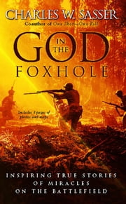 God in the Foxhole - Inspiring True Stories of Miracles on the Battlefield ebook by Charles W. Sasser