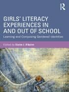 Girls' Literacy Experiences In and Out of School ebook by Elaine O'Quinn