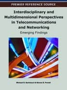 Interdisciplinary and Multidimensional Perspectives in Telecommunications and Networking ebook by Steven R. Powell,Michael Bartolacci