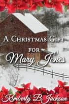 A Christmas Gift for Mary Jones ebook by Kimberly B Jackson