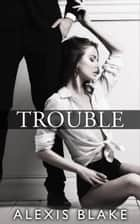 Trouble - Complete Series ebook by Alexis Blake