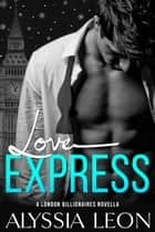 Love Express - A Christmas Second Chance Romance ebook by Alyssia Leon