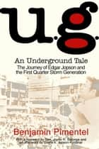U.G. An Underground Tale - The Journey of Edgar Jopson and the First Quarter Storm Generation ebook by Benjamin Pimentel