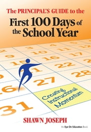 The Principal's Guide to the First 100 Days of the School Year - Creating Instructional Momentum ebook by Shawn Joseph