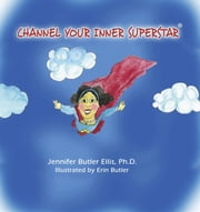 Channel Your Inner Superstar ebook by Jennifer Butler Ellis