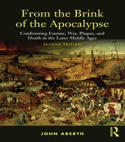 From the Brink of the Apocalypse - Confronting Famine, War, Plague and Death in the Later Middle Ages ebook by John Aberth