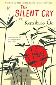 The Silent Cry ebook by Kenzaburo Oe