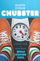 Chubster - A Hipster's Guide to Losing Weight While Staying Cool ebook by Martin Cizmar