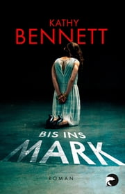 Bis ins Mark - Roman ebook by Kathy Bennett, Juliane Pahnke