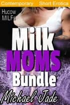 Milk Moms Bundle ebook by Michael Jade