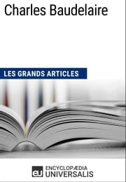 Charles Baudelaire - Les Grands Articles d'Universalis ebook by Encyclopaedia Universalis