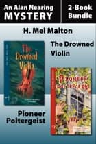 The Alan Nearing Mysteries 2-Book Bundle - The Drowned Violin / Pioneer Poltergeist ebook by H. Mel Malton